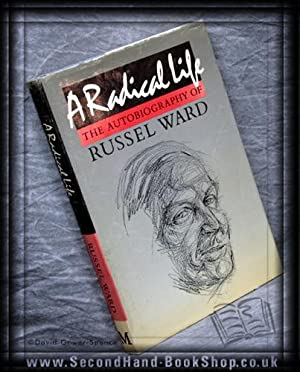 A Radical Life: The Biography of Russel Ward: Russel Ward