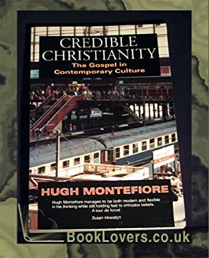 Credible Christianity: Gospel in Contemporary Culture: Hugh Montefiore