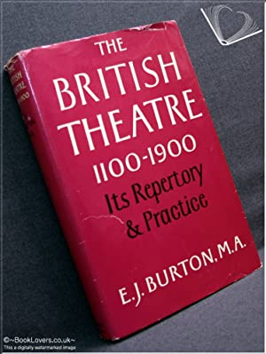 The British Theatre 1100-1900: Its Repertory and: Ernest James Burton