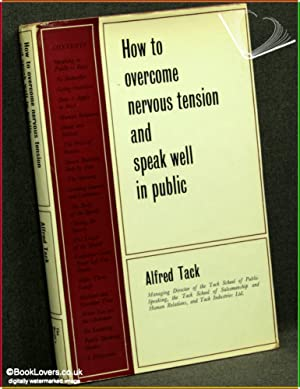 How To Overcome Nervous Tension And Speak: Alfred Tack