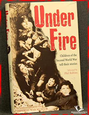 Under Fire: Children of the Second World War Tell Their Stories: Phil Robins