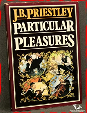 Particular Pleasures: Being a Personal Record of Some Varied Arts and Many Different Artists: J. B....