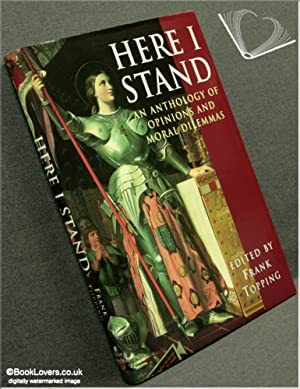 Here I Stand: An Anthology of Opinions and Moral Dilemmas: Edited by Frank Topping