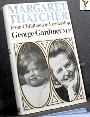 Margaret Thatcher: From Childhood to Leadership: George Gardiner