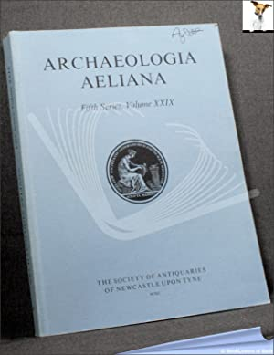 Archaeologia Aeliana: Miscellaneous Tracts Relating to Antiquity Fifth Series, Volume XXIX