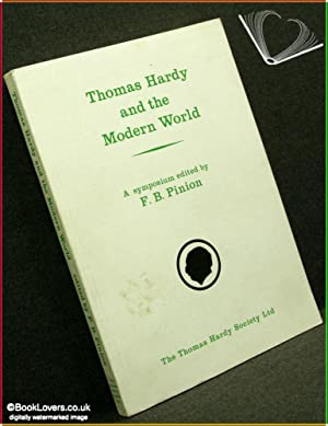 Thomas Hardy and the Modern World: Papers Presented At the 1973 Summer School: Edited F. B. Pinion