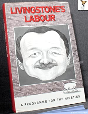 Livingstone's Labour: A Programme for the Nineties: Ken Livingstone