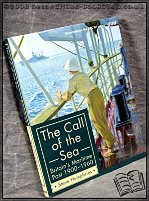 The Call of the Sea: Britain's Maritime Past 1900-1960: Steve Humphries