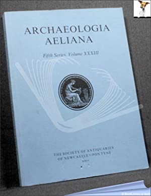 Archaeologia Aeliana: Miscellaneous Tracts Relating to Antiquity Fifth Series, Volume XXXIII
