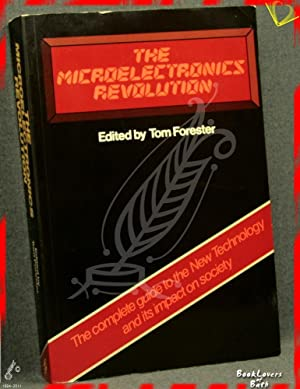 The Microelectronics Revolution: The Complete Guide to the New Technology and Its Impact on Society...