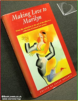Making Love to Marilyn: From the Seduction to the End of the Affair in A Collection of Sensual Love...