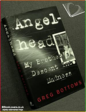Angelhead: My Brother's Decent Into Madness: Greg Bottoms