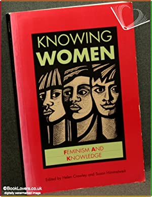 Knowing Women: Feminism and Knowledge: Edited by Helen Crowley & Susan Himmelweit
