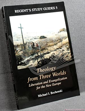 Theology from Three Worlds: Liberation and Evangelization For the New Europe: Michael I. Bochenski
