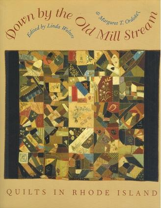 Down by the Old Mill Stream Quilts in Rhode Island: Welters, Linda M. & Margaret T. Ordonez