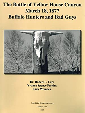 The Batle of Yellow House Canyon, March 18, 1877: Buffalo Hunters and Bad Guys: Carr, Robert L.; ...