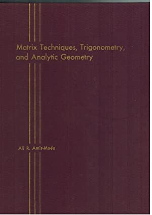 Matrix Techniques, Trigonometry, and Analytic Geometry: Amir-Moez, Ali R.