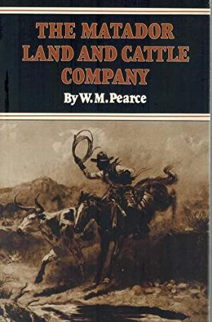 The Matador Land and Cattle Company: Pearce, W. M.