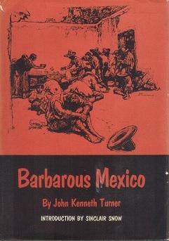 Barbarous Mexico: Turner, John Kenneth & Sinclair Snow