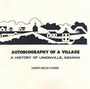 Autobiography of a Village a History of Unionville, Indiana: Young, Joseph Helon