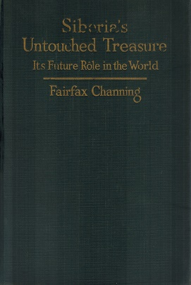 Siberia's Untouched Treasure Its Future Role in the World: Channing, C. G. Fairfax (Christian ...