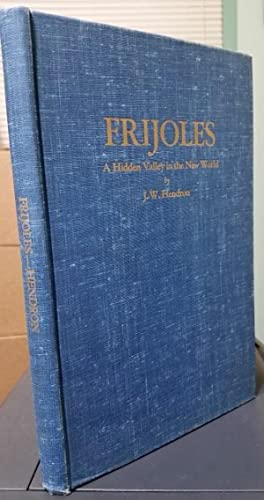 Frijoles. A Hidden Valley in the New World edited by Dorothy Thomas and Illustrations by Jocelyn ...