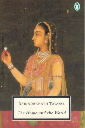 The Home and the World: Tagore, Rabindranath &