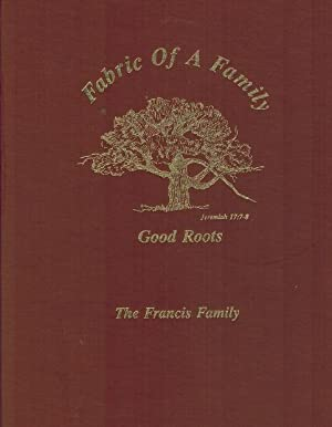 Fabric of a Family Good Roots; the Francis Family: Coffey, Lorene Francis