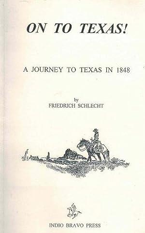 On to Texas!: Schlecht, Friedrich Matthaei, Clara, ; Patrick, Charles.