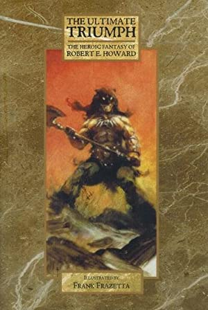 The Ultimate Triumph The Heroic Fantasy of: Howard, Robert E.