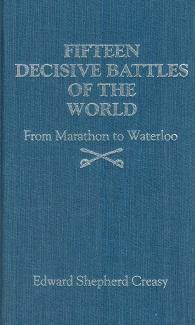 Fifteen Decisive Battles of the World: From Marathon to Waterloo: Creasy, Edward Shepherd