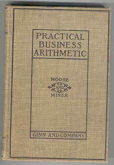 Practical Business Arithmetic: Moore, John H.,