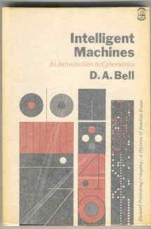 Intelligent Machines: An Introduction to Cybernetics: Bell, D.A.
