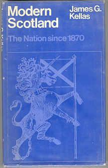 Modern Scotland: The Nation Since 1870: Kellas, James G.