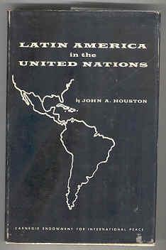 Latin America in the United Nations: Houston, John A.