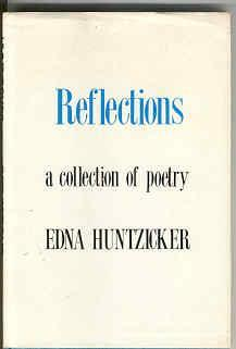 Reflections: A Collection of Poetry: Huntzicker, Edna
