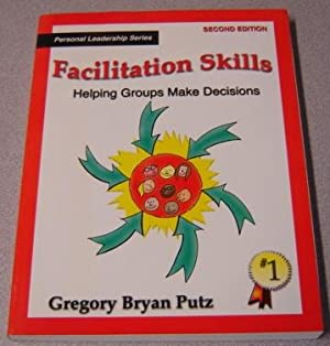 Facilitation Skills: Helping Groups Make Decisions, 2nd Edition (Personal Leadership Series)