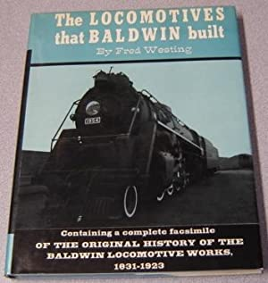 The Locomotives That Baldwin Built: A Complete: Westing, Fred