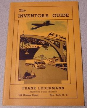 The Inventor's Guide: A Booklet Of Useful Information For The Man Or Woman With A New Idea