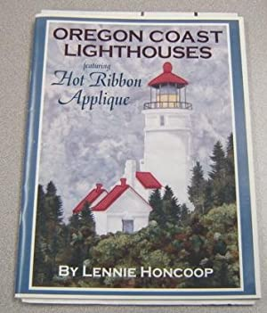 Oregon Coast Lighthouses Featuring Hot Ribbon Applique: Honcoop, Lennie