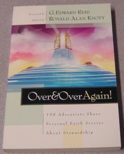 Over & Over Again! 150 Adventists Share: Knott, Ronald Alan