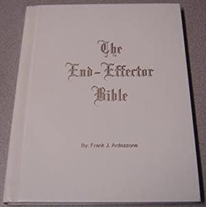 The End-Effector Bible, Third Edition: Ardezzone, Frank J.