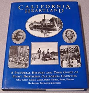 California Heartland: A Pictorial History And Tour Guide Of Eight Northern California Counties : ...
