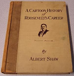 A Cartoon History Of Roosevelt's Career, Illustrated By 630 Contemporary Cartoons And Many Other ...