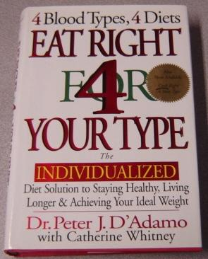 Eat Right for (4) Your Type : The Individualized Diet Solution to Staying Healthy, Living Longer ...