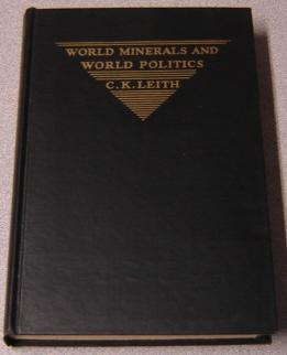 World Minerals And World Politics: A Factual Study Of Minerals In Their Political And Internation...