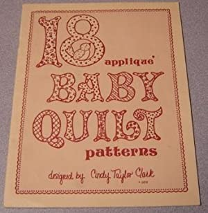 18 Applique Baby Quilt Patterns: Clark, Cindy Taylor