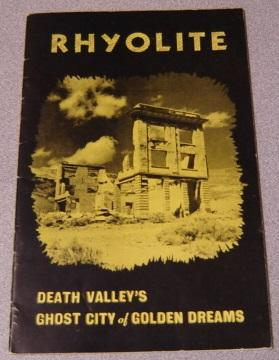 Rhyolite: The Ghost City of Golden Dreams: Weight, Harold &