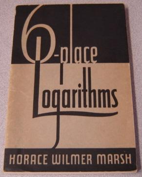 Interpolated Six-place Tables Of The Logarithms Of: Marsh, Horace Wilmer