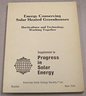 Energy Conserving Solar Heated Greenhouses: Horticulture & Technology Working Together, Volume 3 ...